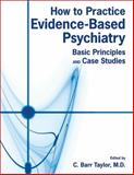 How to Practice Evidence-Based Psychiatry 9781585623655