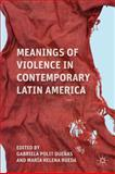 Meanings of Violence in Contemporary Latin America 9780230113787