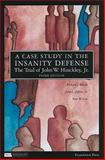 A Case Study in the Insanity Defense- the Trial of John W. Hinckley, Jr 3rd Edition