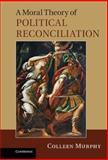 A Moral Theory of Political Reconciliation 9780521193924