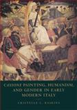 Cassone Painting, Humanism and Gender in Early Modern Italy 9780521583930