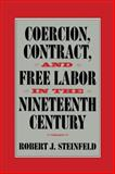Coercion, Contract, and Free Labor in the Nineteenth Century 9780521774000