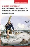 A Short History of U. S. Interventions in Latin America and the Caribbean 1st Edition