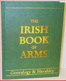 The Irish Book of Arms, Genealogy and Heraldry in Color, Including Old Irish, Scots Irish and English Famiiles in Ireland 9780940134072