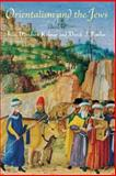 Orientalism and the Jews 9781584654117