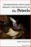 The Behaviour, Population Biology and Physiology of the Petrels 9780127354156