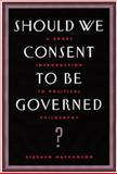 Should We Consent to Be Governed? 2nd Edition