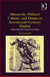 Monarchy Political Culture and Drama in Seventeenth-Century Madrid 9780754654186
