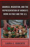 Gramsci, Migration, and the Representation of Women's Work in Italy and the U. S. 9780739144329