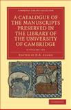 A Catalogue of the Manuscripts Preserved in the Library of the University of Cambridge 6 Volume Set 9781108034395