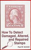 How to Detect Damaged, Altered and Repaired Stamps 9780873414548