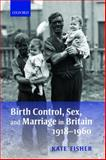 Birth Control, Sex, and Marriage in Britain 1918-1960 9780199544608