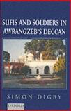 Sufis and Soldiers in Awrangzeb's Deccan 9780195644616