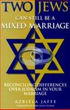 Two Jews Can Still Be a Mixed Marriage 9781564144737