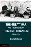 The Great War and the Origins of Humanitarianism, 1918-1924