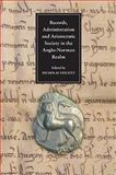 Records, Administration and Aristocratic Society in the Anglo-Norman Realm 9781843834854