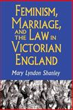 Feminism, Marriage and the Law in Victorian England, 1850-1895 9780691024875