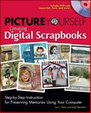 Picture Yourself Creating Digital Scrapbooks 9781598634884
