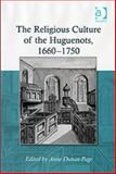 The Religious Culture of the Huguenots 1660-1750 9780754654957