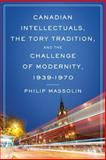 Canadian Intellectuals, the Tory Tradition, and the Challenge of Modernity, 1939-1970 9780802035097