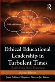 Ethical Educational Leadership in Turbulent Times 2nd Edition