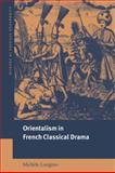 Orientalism in French Classical Drama 9780521025171