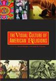 The Visual Culture of American Religions 9780520225220
