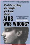 What If Everything You Thought You Knew about AIDS Was Wrong? 9780967415307