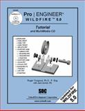 Pro/ENGINEER Wildfire 5. 0 Tutorial and MultiMedia CD 9781585035359