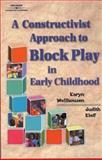 A Constructivist Approach to Block Play in Early Childhood