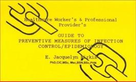 Healthcare Worker's and Professional Provider's Guide to Preventitive Measures of Infection Control/Epidemiology 9780615115481