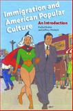 Immigration and American Popular Culture 9780814775530