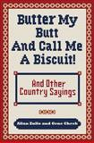 Butter My Butt and Call Me a Biscuit 9780740785672