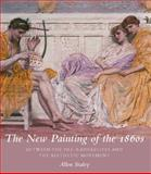 The New Painting of the 1860s 9780300175677