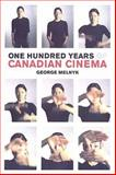 One Hundred Years of Canadian Cinema 9780802035684