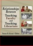 Relationships Between Teaching Faculty and Teaching Librarians 9780789025739