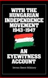 With the Hungarian Independence Movement, 1943-1947 9780275925741