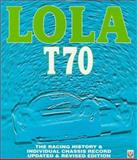 Lola T70 - The Racing History and Individual Chassis Record 9781874105893