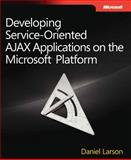 Developing Service-Oriented AJAX Applications on the Microsoft® Platform 9780735625914