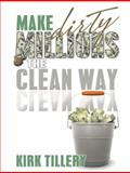 Make Dirty Millions the Clean Way 9780615196008
