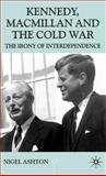 Kennedy, Macmillan and the Cold War 9780333716052