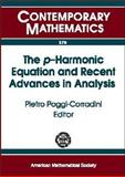 The P-Harmonic Equation and Recent Advances in Analysis 9780821836101