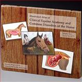 Illustrated Atlas of Clinical Equine Anatomy and Common Disorders of the Horse 9780965446105