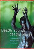 Deadly Sounds, Deadly Places 9780868406220