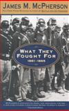 What They Fought for, 1861-1865 1st Edition