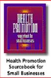 Health Promotion Sourcebook for Small Businesses 9780971356399
