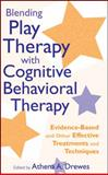 Blending Play Therapy with Cognitive Behavioral Therapy 9780470176405