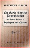 On Early English Pronunciation, with Especial Reference to Shakspere and Chaucer 9781402196461