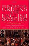 Intellectual Origins of the English Revolution 9780199246472