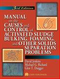 Manual on the Causes and Control of Activated Sludge Bulking, Foaming, and Other Solids Separation Problems 9781566706476